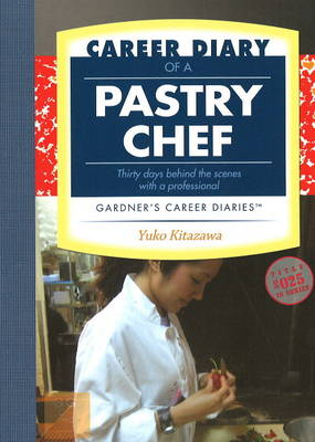 Career Diary of a Pastry Chef: Thirty Days Behind the Scenes with a Professional