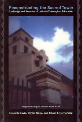 Reconstructing the Sacred Tower: Challenge and Promise of Latina/O Theological Education