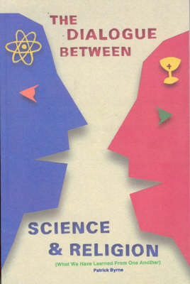 Dialogue between Science and Religion: What We Have Learned from One Another