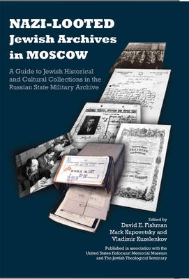 Nazi-looted Jewish Archives in Moscow: A Guide to Jewish Historical and Cultural Collections in the Russian State Military Archive