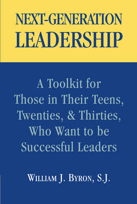 Next-generation Leadership: A Toolkit for Teens and Twenty- and Thirty-year-olds