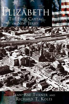 Elizabeth: The First Capital City of New Jersey