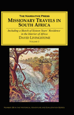 Missionary Travels in South Africa: Including a Sketch of Sixteen Years' Residence in the Interior of Africa: v. I