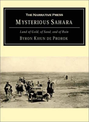 Mysterious Sahara: The Land of Gold, of Sand, and of Ruin