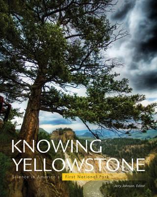 Knowing Yellowstone: Science in America's First National Park