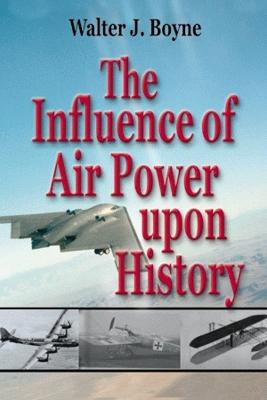 Influence of Air Power Upon History, The: A Giniger Book