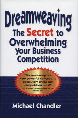 Dreamweaving: The Secret to Overwhelming Your Business Competition
