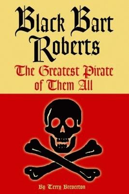 Black Bart Roberts: The Greatest Pirate of Them All