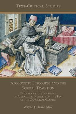 Apologetic Discourse and the Scribal Tradition: Evidence of the Influence of Apologetic Interests on the Text of the Canonical Gospels