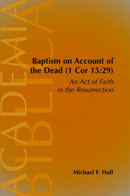 Baptism on Account of the Dead (1 Cor 15: 29): An Act of Faith in the Resurrection