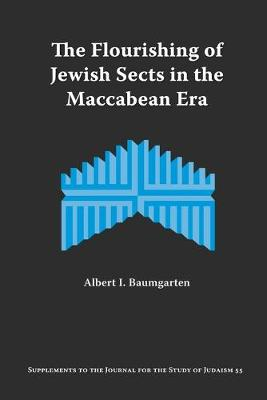 The Flourishing of Jewish Sects in The Maccabean Era: An Interpretation