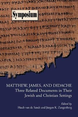 Matthew, James, and Didache: Three Related Documents in Their Jewish and Christian Settings