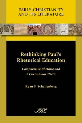 Rethinking Paul's Rhetorical Education: Comparative Rhetoric and 2 Corinthians 10-13