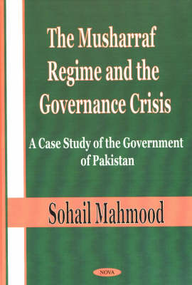 Musharraf Regime & the Governance Crisis: A Case Study of the Government of Pakistan