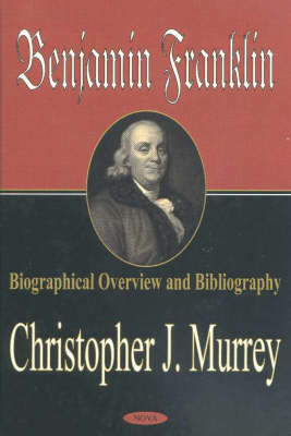 Benjamin Franklin: Biographical Overview and Bibliography