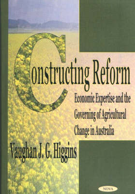Constructing Reform: Economic Expertise & the Governing of Agricultural Change in Australia
