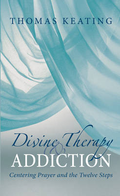 Divine Therapy & Addiction: Centering Prayer and the Twelve Steps