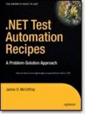 .NET Test Automation Recipes: A Problem-Solution Approach