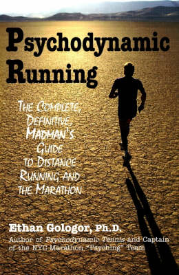 Psychodynamic Running: The Complete, Definitive, Madman's Guide to Distance Running and the Marathon