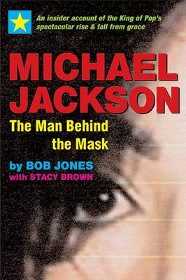 Michael Jackson - the Man Behind the Mask: An Insider's Story of the King of Pop