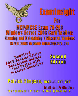 ExamInsight For MCP/MCSE Exam 70-293 Windows Server 2003 Certification: Planning and Maintaining a Microsoft Windows Server 2003 Network Infrastructure (With Download Exam) Second Edition