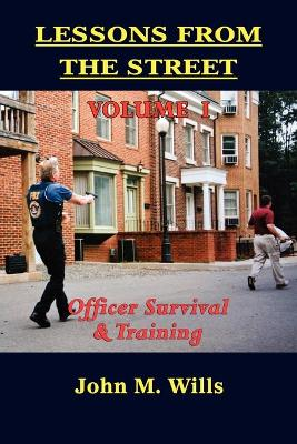 Lessons from the Street Volume I: Officer Survival & Training