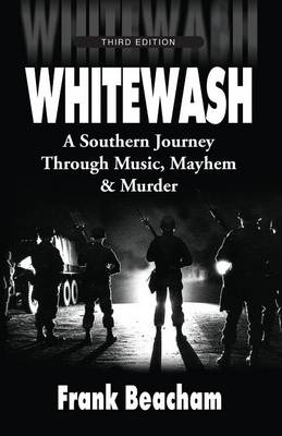 Whitewash: A Southern Journey Through Music, Mayhem and Murder