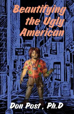 Beautifying the Ugly American: How to Understand the Culturally Different -- Arabs to Zulus