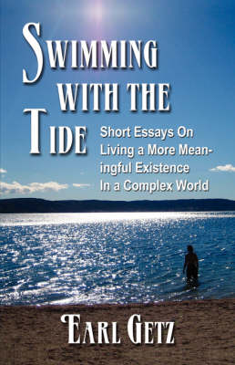 Swimming With the Tide: Short Essays on Living a More Meaningful Existence in a Complex World