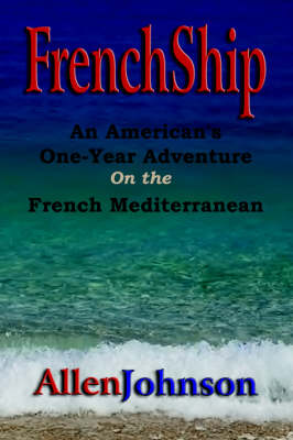 FrenchShip: An American's One-Year Adventure on the French Mediterranean