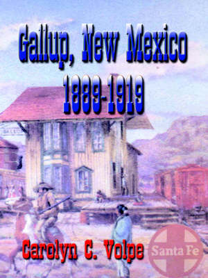 The History and People of Gallup, New Mexico 1889-1919: Excerpted from the Newspapers of That Time