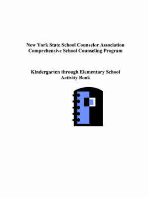 New York State Comprehensive School Counseling Program: Kindergarten Through Elementary Activity Book