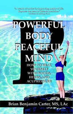 Powerful Body, Peaceful Mind: Healing Yourself With Foods, Herbs, and Acupressure