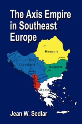 THE Axis Empire in Southeast Europe 1939-1945