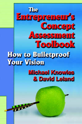 The Entrepreneur's Concept Assessment Toolbook: How to Bullet-Proof Your Vision