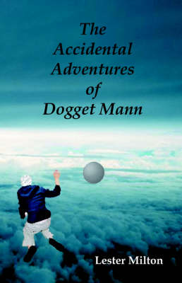 The Accidental Adventures of Dogget Mann