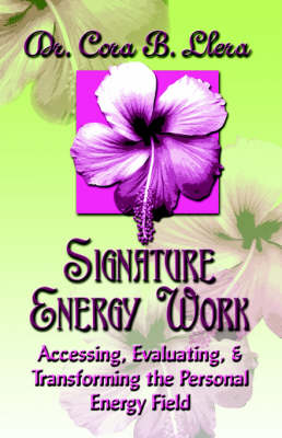 Signature Energy Work: Accessing, Evaluating, and Transforming the Personal Energy Field