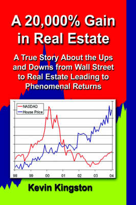 A 20,000% Gain in Real Estate: A True Story About the Ups and Downs from Wall Street to Real Estate Leading Up to Phenomenal Returns