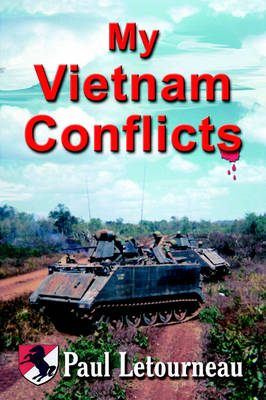 My Vietnam Conflicts: A Story About Real People Who Were Soldiers, Not Because They Wanted to Be, But Because They Were Called