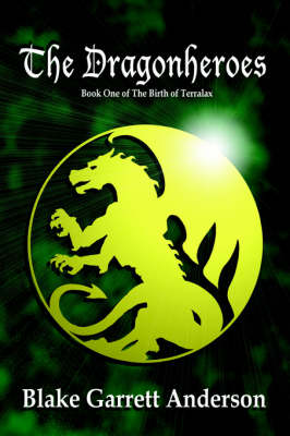 The Dragonheroes: Book One of The Birth of Terralax