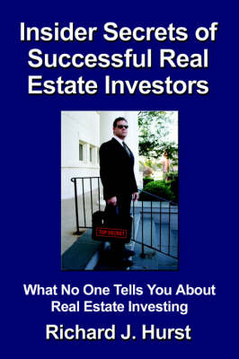 Insider Secrets of Successful Real Estate Investors: What No One Tells You About Real Estate Investing