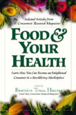 Food and Your Health: Learn How You Can Become an Enlightened Consumer in a Bewildering Marketplace