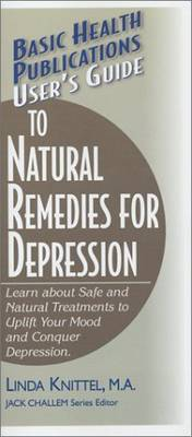 User's Guide to Natural Remedies for Depression: Learn About Safe and Natural Treatments to Uplift Your Mood and Conquer Depression
