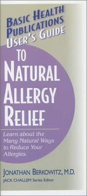 User's Guide to Natural Allergy Relief: Learn About the Many Ways to Reduce Your Allergies