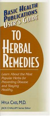 Basic Health Publications User's Guide to Herbal Remedies: Learn About the Most Popular Herbs for Preventing Disease and Staying Healthy