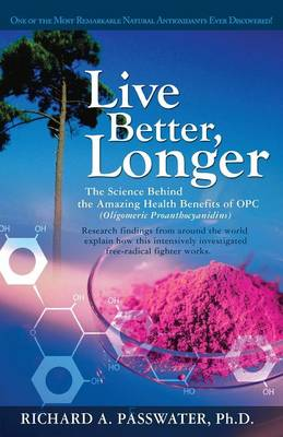 Live Better, Longer: The Science Behind the Amazing Health Benefits of OPC (oligomeric Proanthocyanidins)