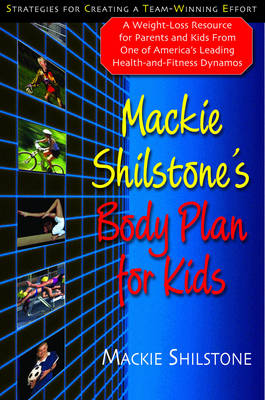 Mackie Shilstone's Body Plan for Kids: A Weight Loss Resource for Parents and Kids (8-12) from One of America's Leading Health and Fitness Dynamos