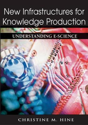 New Infrastructures for Knowledge Production: Understanding E-science
