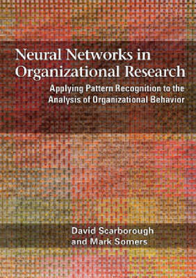 Neural Networks: Applying Pattern Recognition to the Analysis of Organizational Behavior