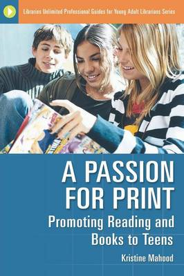 A Passion for Print: Promoting Reading and Books to Teens